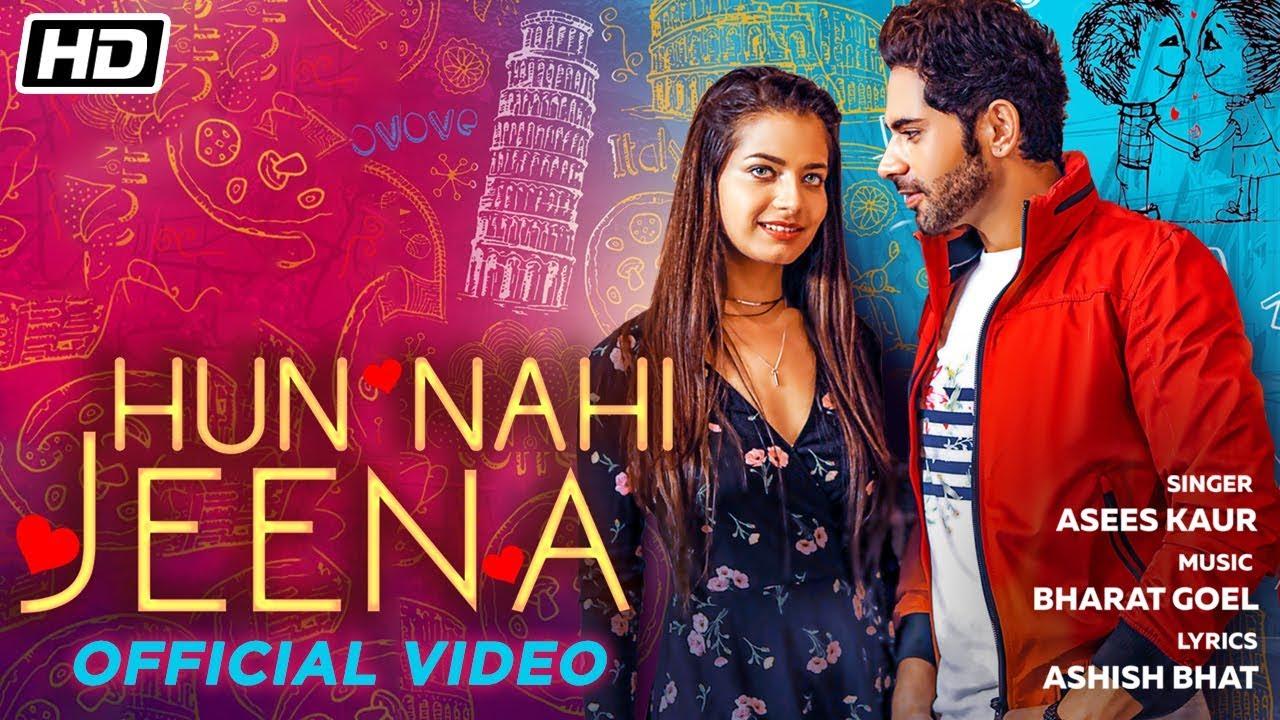 Download Hun Nahi Jeena | Asees Kaur | Bharat Goel | Ankit Bathla | Sanjana Vij | Latest Song 2019