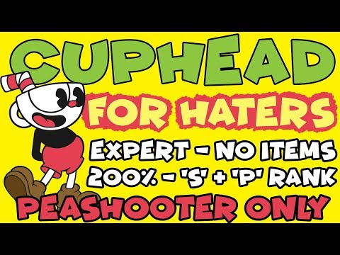 Cuphead for HATERS (Expert 200%, S+P Rank, Peashooter ONLY, No items, All coins)