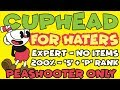Cuphead For HATERS Expert 200 S P Rank Peashooter ONLY No Items All Coins mp3