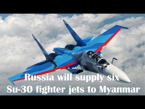 Myanmar Signs Agreement For Six Russian Su-30 Warplanes