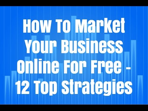 How To Market Your Business Online For Free - 12 Top Strategies