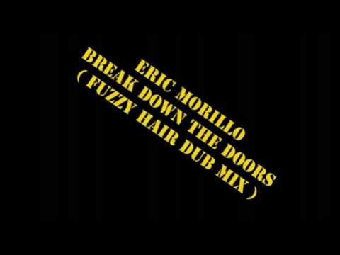 Erick Morillo - Break Down The Doors (Fuzzy Hair Dub Mix)