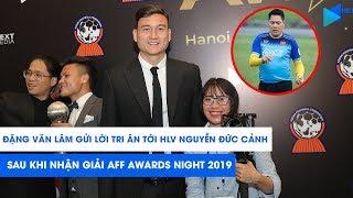 Đặng Văn Lâm tri ân HLV Nguyễn Đức Cảnh sau khi nhận giải AFF Awards Night 2019 | NEXT SPORTS