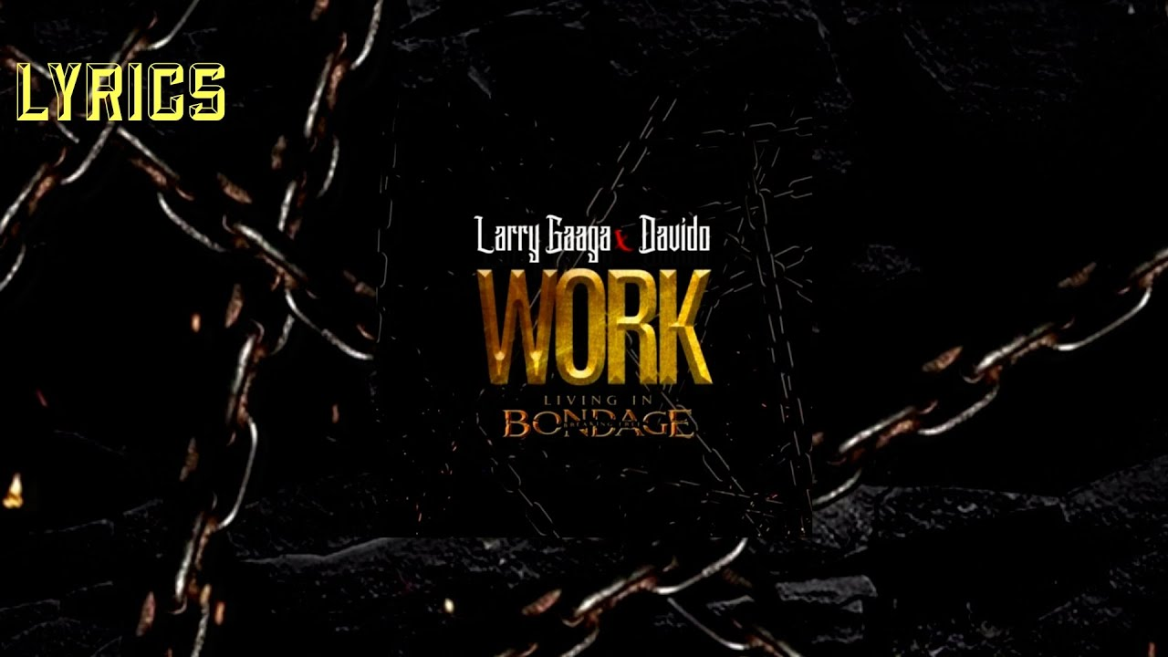Download Larry Gaaga - Work ft Davido (lyrics video) living in bondage tracklist