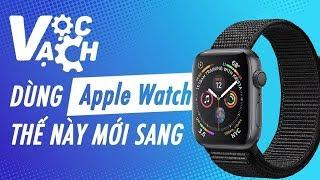"""Cách xài Apple Watch S4 GPS 44mm thể hiện """"đẳng cấp"""""""