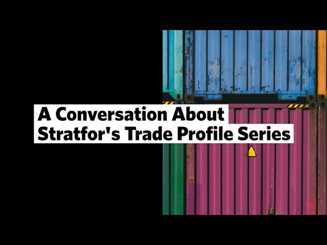 A Conversation About Stratfor's Trade Profile Series