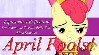 S4E19 - For Whom the Sweetie Belle Toils - Blind Reaction - April Fools!