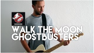 Walk The Moon - Ghostbusters (Guitar Cover)
