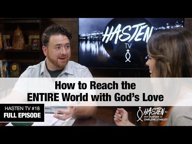 Hasten TV #18 - How To Reach the ENTIRE World with God's Love - Dustan & Darlene Stanley