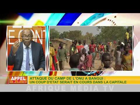 ATTAQUE DU CAMP DE L'ONU A BANGUI: UN COUP D'ETAT SERAIS EN COURS DANS LA CAPITAL