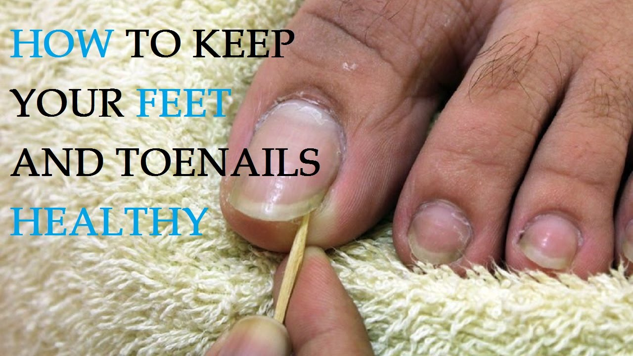 How To Keep Your Feet And Toenails Healthy