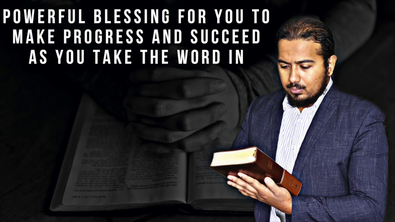 POWERFUL BLESSING FOR YOU TO MAKE PROGRESS AND SUCCEED AS YOU TAKE IN THE WORD OF GOD
