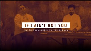If I Aint Got You | Vocal and Piano Cover | Vikesh Champaneri | Hiten Parmar