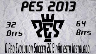 ( O Pro Evolution Soccer 2013 não esta instalado). Em sistema de 32 e 64 Bits