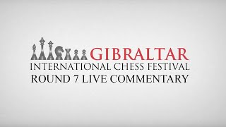 Gibraltar International Chess Festival - Round 7 Masters & Live Commentary