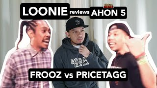 LOONIE | BREAK IT DOWN: Rap Battle Review E127 | AHON 5: FROOZ vs PRICETAGG