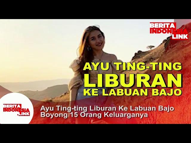 AYU TING TING boyong 15 orang keluarganya liburan ke Labuan Bajo,