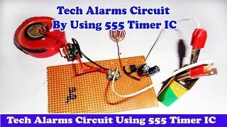 Tech Alarms Circuit Using 555 Timer IC