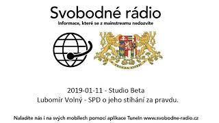 2019-01-11 - Studio Beta -  Lubomír Volný - SPD o jeho stíhání za pravdu.