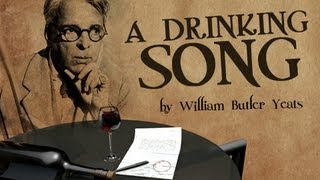 A Drinking Song by William Butler Yeats - Poetry reading