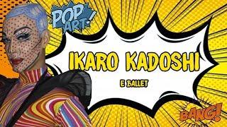 Blue Space Oficial - POP ART -  Ikaro Kadoshi e Ballet  -  03.12.17
