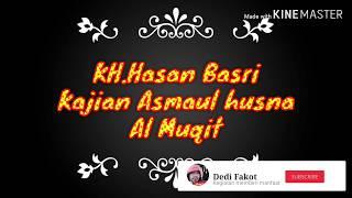 KH. Hasan Basri | Kajian Asmaul husna Al Muqit