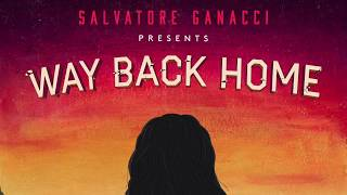 Salvatore Ganacci - Way Back Home (Feat Sam Gray)