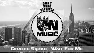 Trapgiraffe Squad Wait For Me.mp3