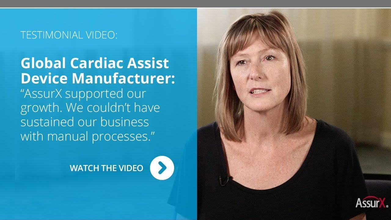 AssurX Customer Testimonial: Cardiac Assist Medical Device Manufacturer