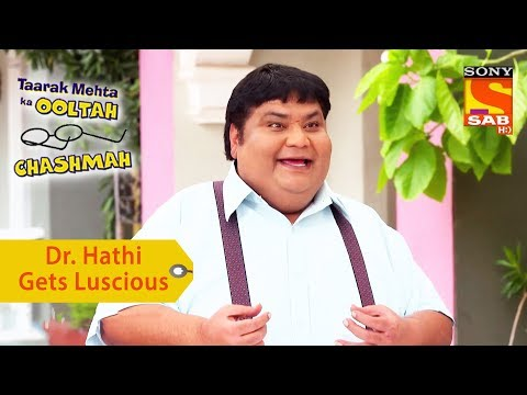 Your Favorite Character | Dr. Hathi Gets Luscious | Taarak Mehta Ka Ooltah Chashmah