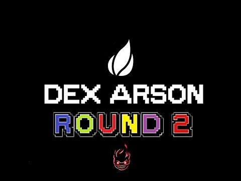 Dex Arson -  Round 2