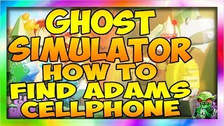 HOW TO FIND ADAMS CELL PHONE Ghost Simulator 👻[UPDATE] Roblox Ghost Simulator