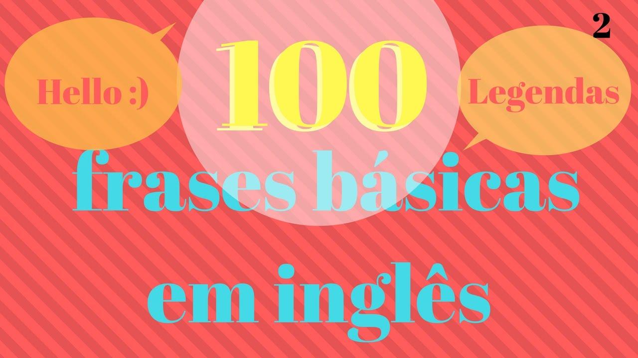 Frases Em Inglês: 100 Frases Básicas Em Inglês!!!! Melhore Seu Inglês Hoje