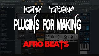 🔥🔥MY TOP PLUGINS FOR MAKING AFRO BEATS