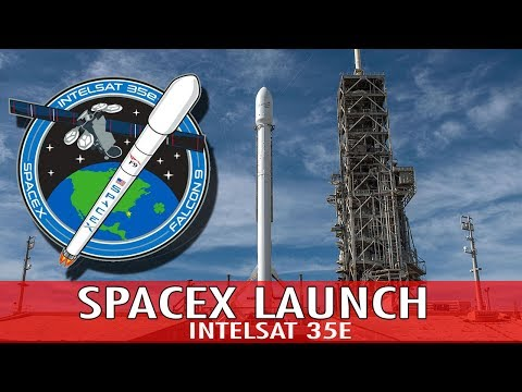 SpaceX Launch: Intelsat35e - Launch and deployment