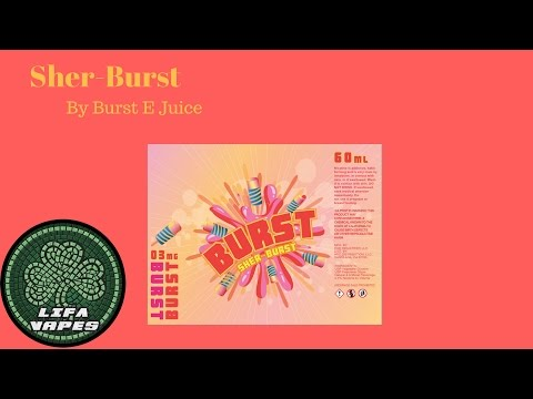 Sher-Burst | Burst E Juice | E-Liquid Review | LIFA Vapes