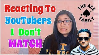 REACTING TO YOUTUBERS I DON'T WATCH! ft. The ACE Family and Casey Neistat