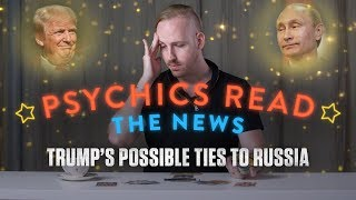 Psychics Read the News: Trump's Ties to Russia?