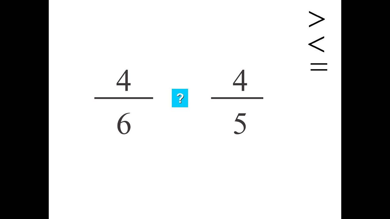 Compare the fractions 4/6 and 4/5. Multiple choice