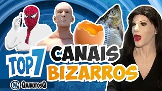 Canais mais BIZARROS do YouTube | Top 7 | QminutosQ S02E59