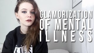 GLAMORIZATION OF MENTAL ILLNESS