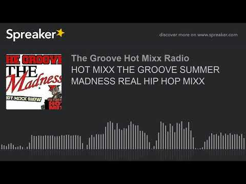 HOT MIXX THE GROOVE SUMMER MADNESS REAL HIP HOP MIXX (part 10 of 12)