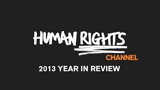 Human Rights Channel: 2013 Year in Review