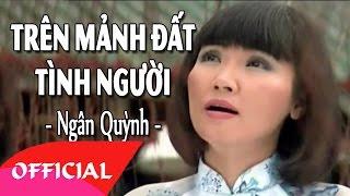 Nhạc Phim Đất Khách   Trên Mảnh Đất Tình Người - Ngân Quỳnh   MV FULL HD