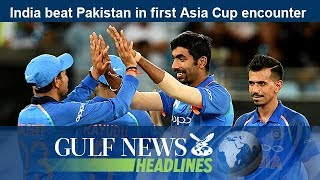 India beat Pakistan in first Asia Cup encounter - GN Headlines