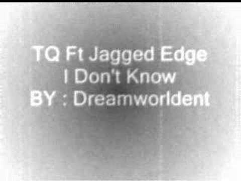 TQ Ft Jagged Edge - I Don't Know