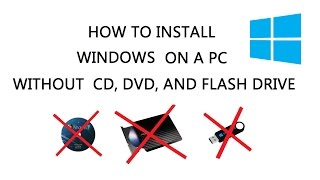 How to install Windows without CD, DVD or USB Flash Drive ( Step by Step Instructions )