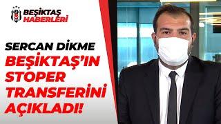 Sercan Dikme, Beşiktaş'ın Stoper Transferlerini ve Ghezzal Transferini Açıkladı!