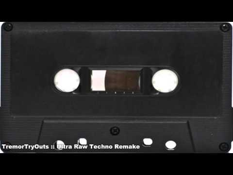 TremorTryOuts -  Ultra Raw Techno Remake [ TR-909, Culture Vulture ]