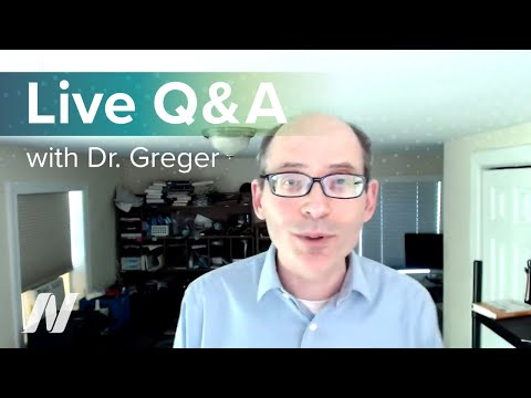 Live Q&A with Dr. Greger of NutritionFacts.org on May 24th at 1 pm ET.